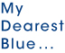 My Dearest Blue…