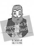 髭おじさんのティータイム 『In Sweden we call it a fika』 ミニポスター / A4サイズ  by バカディッシュ (BahKadisch / Karin Ohlsson)