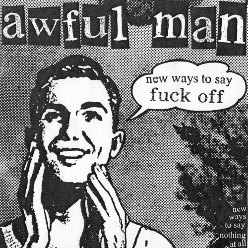 AWFUL MAN - NEW WAYS TO SAY FUCK OFF (7'')