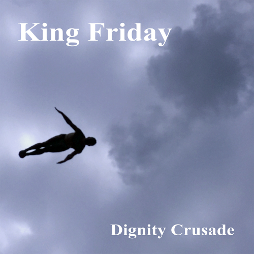 KING FRIDAY - DIGNITY CRUSADE (CD)