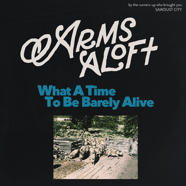 ARMS ALOFT - WHAT A TIME TO BE BARELY ALIVE (12''+KOOZIE)