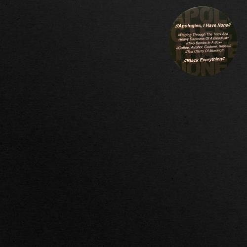 APOLOGIES, I HAVE NONE - BLACK EVERYTHING (12'')