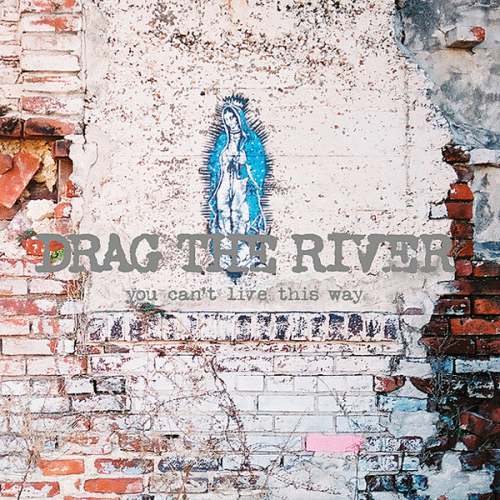DRAG THE RIVER - YOU CAN'T LIVE THIS WAY (CD)