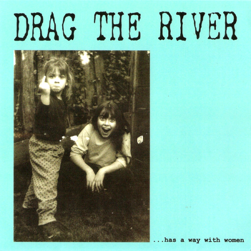 DRAG THE RIVER - ...HAS A WAY WITH WOMEN (7'')
