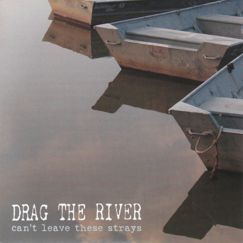 DRAG THE RIVER - CAN'T LEAVE THESE STRAYS (7'')