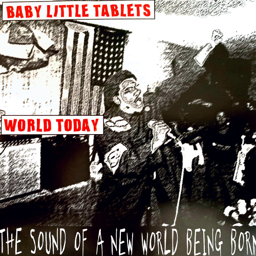 BABY LITTLE TABLETS/WORLD TODAY - THE SOUND OF A NEW WORLD BEING BORN (CD)
