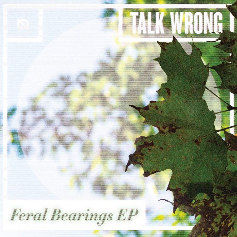 TALK WRONG - FERAL BEARINGS EP (12'')