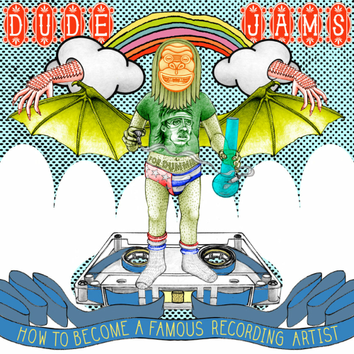 DUDE JAMS - HOW TO BECOME A FAMOUS RECORDING ARTIST (CD)