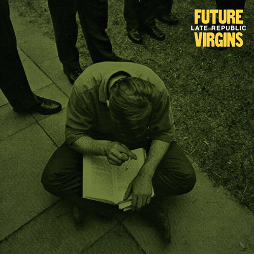 FUTURE VIRGINS - LATE REPUBLIC (12'')