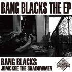 <img class='new_mark_img1' src='//img.shop-pro.jp/img/new/icons50.gif' style='border:none;display:inline;margin:0px;padding:0px;width:auto;' />『BANG BLACKS THE EP』 / BANG BLACKS(JBM & KGE THE SHADOWMEN)