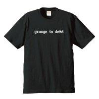 グランジ・イズ・デッド (6.2オンス プレミアムTシャツ 4色)