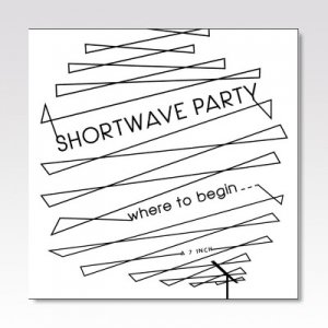 SHORTWAVE PARTY / Where To Begin / 7