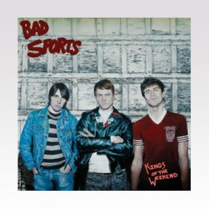 BAD SPORTS / KINGS OF THE WEEKEND / TAPE
