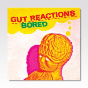 GUT REACTIONS / BORED / 7
