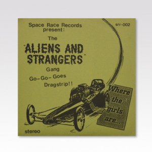ALIENS AND STRANGERS / The Aliens And Strangers Gang Go-Go-Goes Dragstrip!! / 7