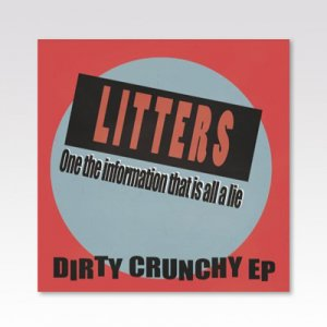 LITTERS / DIRTY CRUNCHY EP / 7