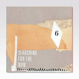 V.A / SEARCHING FOR THE NOW 6 / 7
