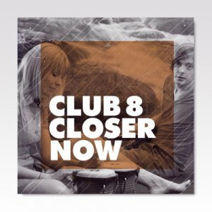 Club 8 ‎/ Closer Now / 7