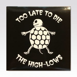 HIGH-LOWS / TOO LATE TO DIE / 7