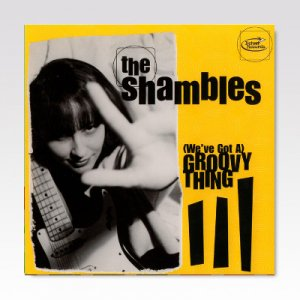Shambles ‎/ (We've Got A) Groovy Thing / 7