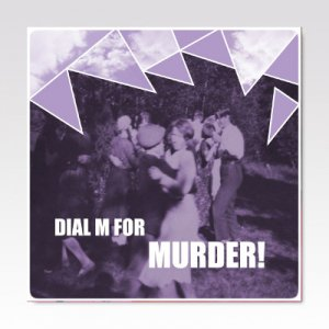 Dial M For Murder! ‎/ Oh No! / 7