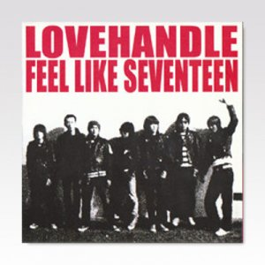 Lovehandle:Feel Like Seventeen ‎/ Split/ 7