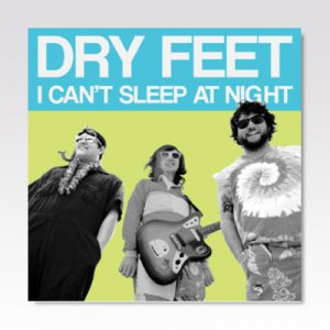 Dry Feet ‎/ I Can't Sleep At Night/ 7