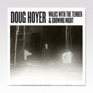 Doug Hoyer / Walks With The Tender & Growing Night / LP [USED]