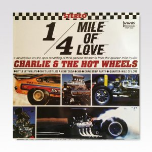 CHARLIE & THE HOT WHEELS / 1/4 Mile Of Love / LP [USED]