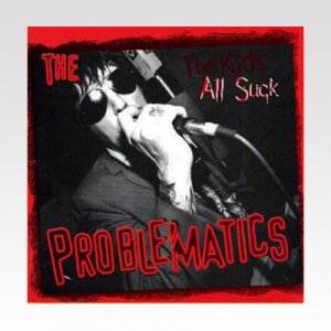 Problematics ‎/ The Kids All Suck/ LP [USED]