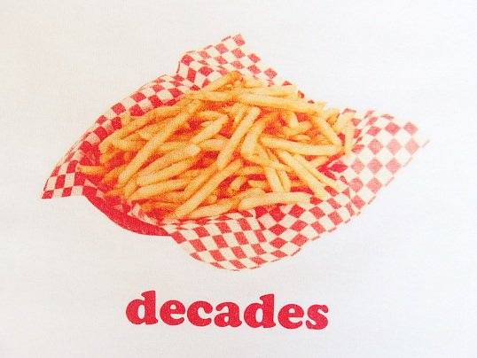 """THE DECADES"" FRENCH FRIES ..."