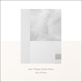 Jean-Philippe Collard-Neven /  Out of Focus