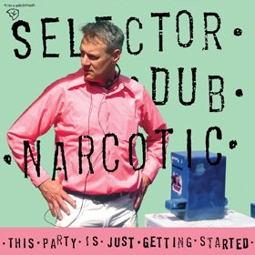 Selector Dub Narcotic / This Party Is Just Getting Started