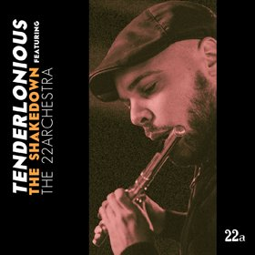 Tenderlonious / The Shakedown featuring the 22archestra