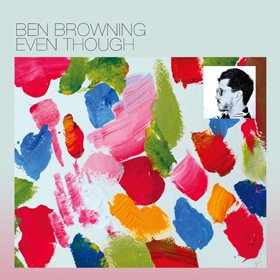 Ben Browning / Even Though