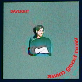swim good now / Daylight