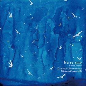 Daniele di Bonaventura & Giovanni Ceccarelli Eu te amo - The music of Tom Jobim
