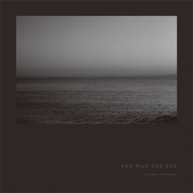 横山起朗(Tatsuro Yokoyama) / SHE WAS THE SEA