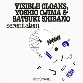 VISIBLE CLOAKS, YOSHIO OJIMA & SATSUKI SHIBANO / FRKWYS Vol.15: serenitatem