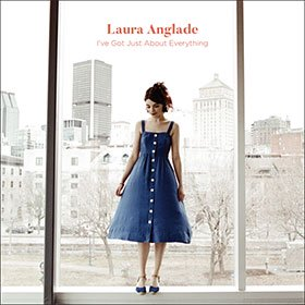 Laura Anglade / I've Got Just About Everything
