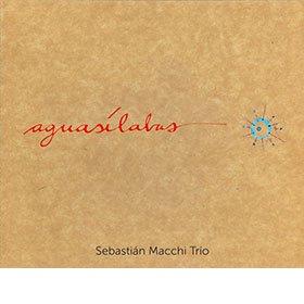 SEBASTIAN MACCHI TRIO / AGUASILABAS