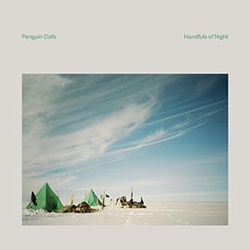 Penguin Cafe / Handfuls of Night