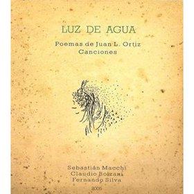 Sebastian Macchi - Claudio Bolzani - Fernando Silva / Luz de Agua : Poemas de Juan L. Ortiz