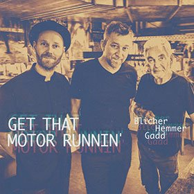 Michael Blicher, Dan Hemmer, Steve Gadd / Get That Motor Runnin'