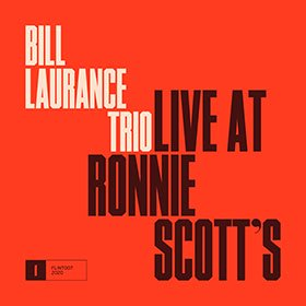 Bill Laurance Trio / Live At Ronnie Scott's