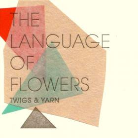 Twigs & Yarn / The Language of Flowers