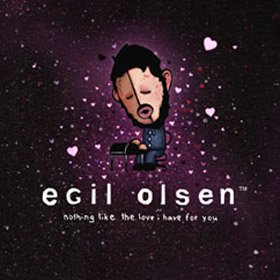 egil olsen / nothing like the love i have for you