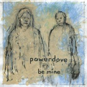 Powerdove /  be mine<img class='new_mark_img2' src='https://img.shop-pro.jp/img/new/icons20.gif' style='border:none;display:inline;margin:0px;padding:0px;width:auto;' />