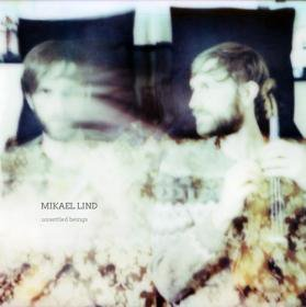 Mikael Lind /  Unsettled Beings  (Digipak Version)