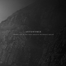 Antonymes /  There Can Be No True Beauty Without Decay